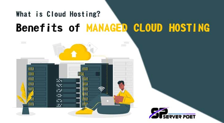 What is Cloud Hosting? Benefits of Managed Cloud Hosting