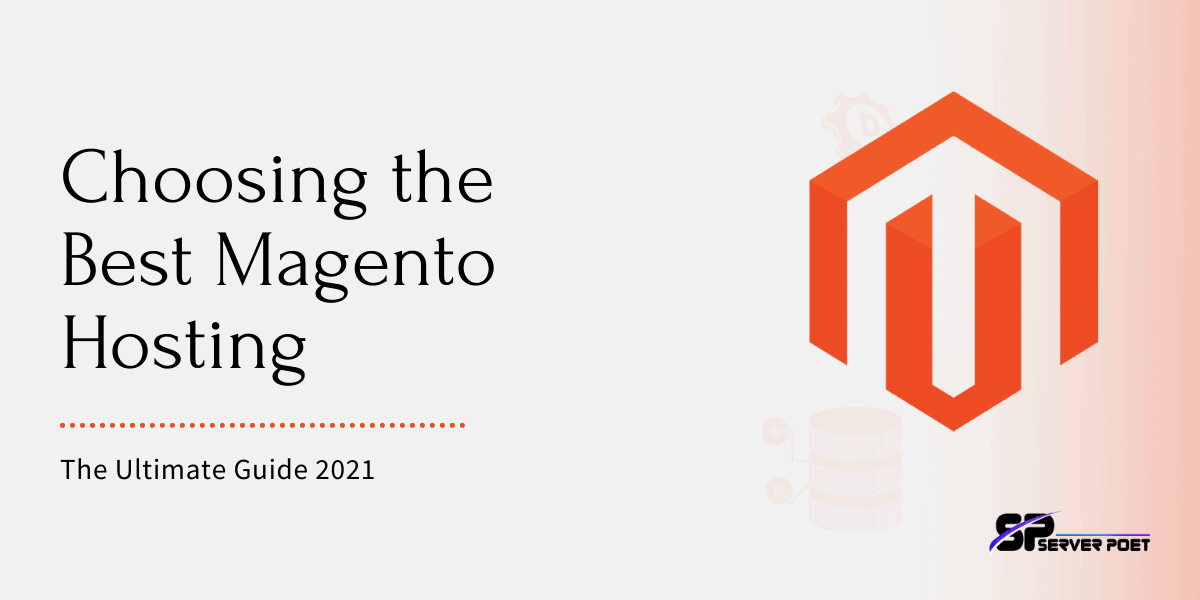 Choosing the Best Magento Hosting: The Ultimate Guide 2021